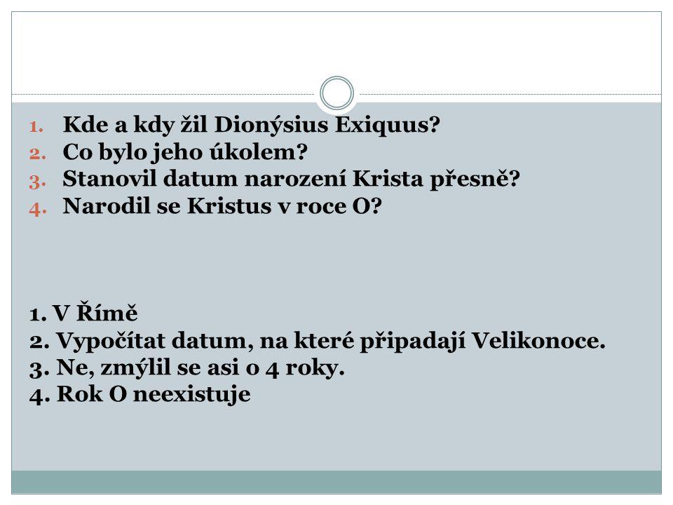 1.Kde a kdy žil Dionýsius Exiquus. 2. Co bylo jeho úkolem.
