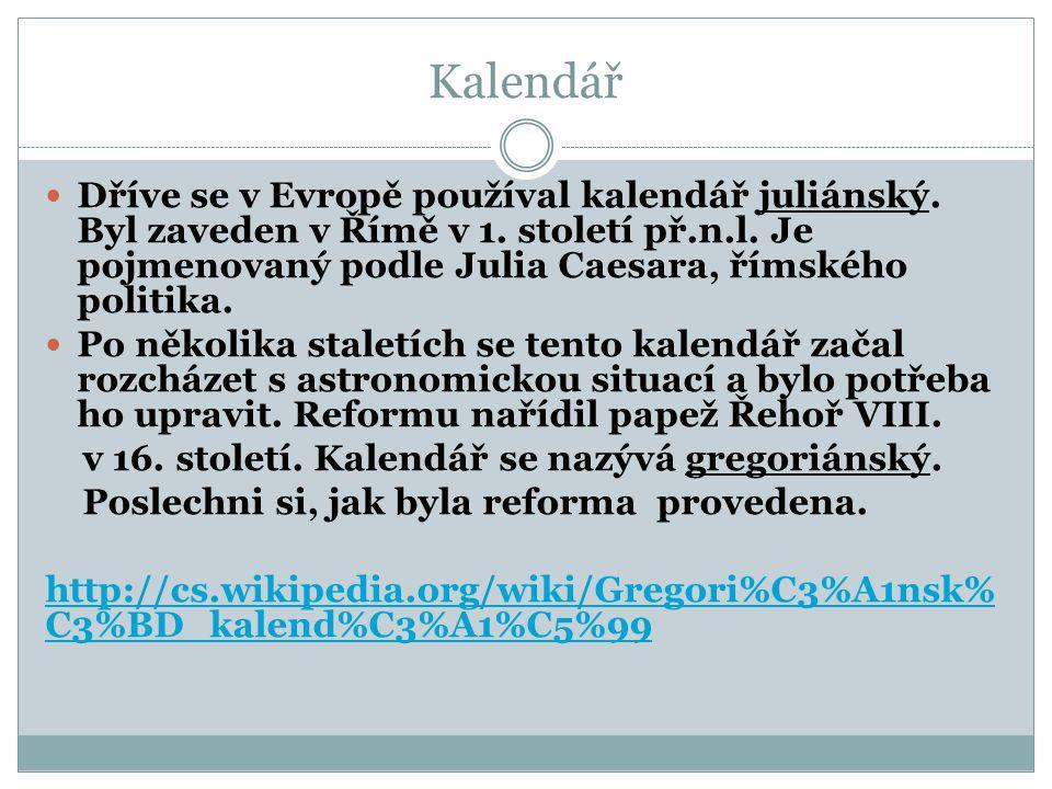 Kalendář  Dříve se v Evropě používal kalendář juliánský.