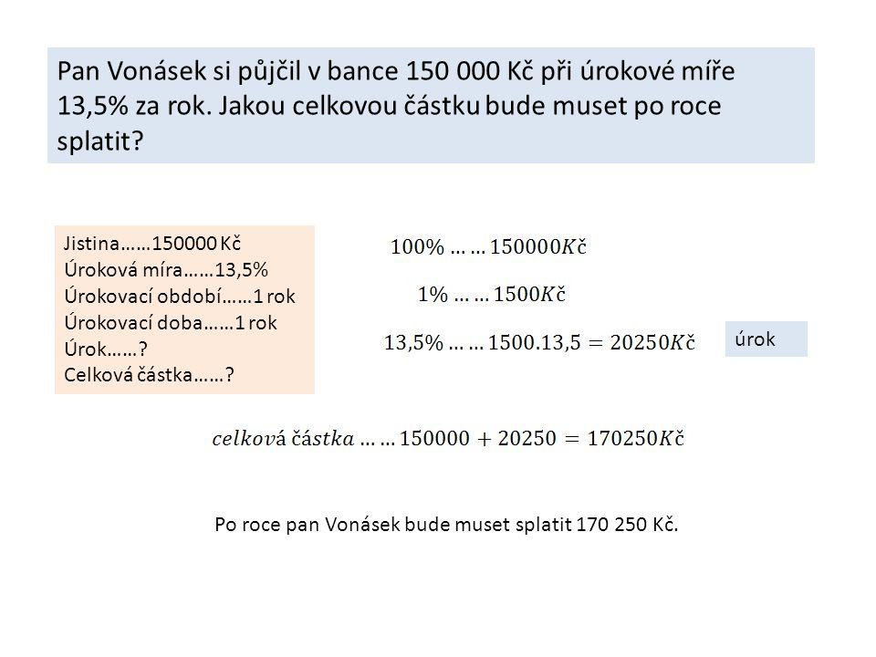 Pan Vonásek si půjčil v bance 150 000 Kč při úrokové míře 13,5% za rok.