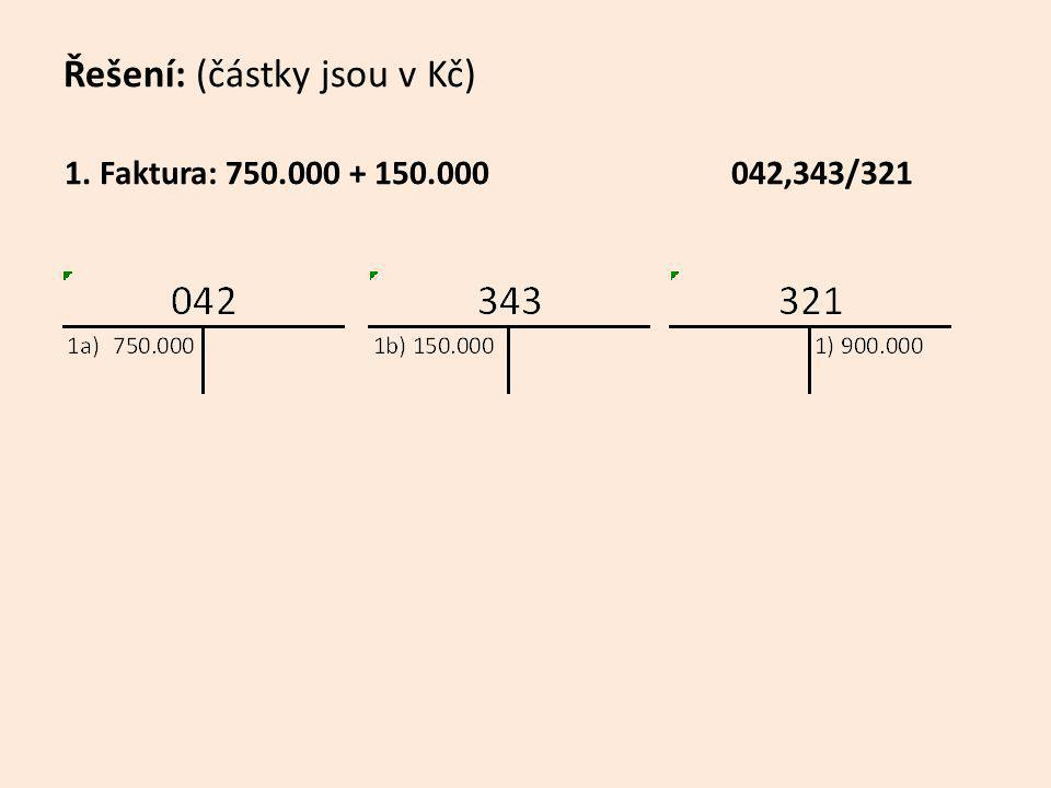 1. Faktura: 750.000 + 150.000 042,343/321 2. Doprava stroje hotově 10.000 + 2.000 042,343/211