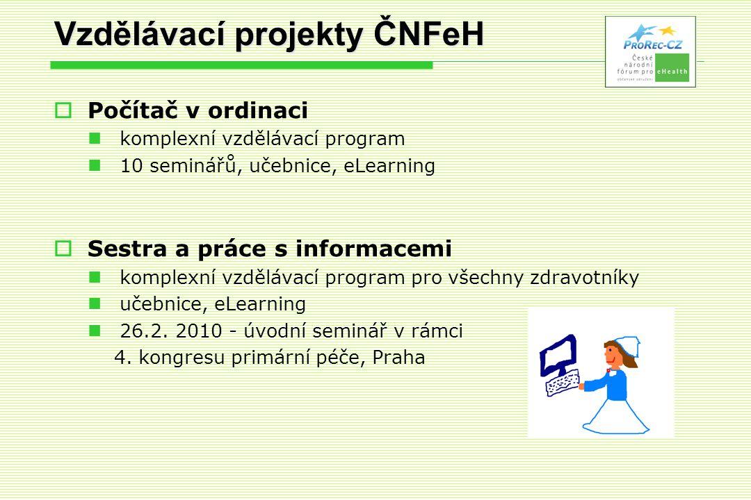 Vzdělávací projekty ČNFeH  Počítač v ordinaci  komplexní vzdělávací program  10 seminářů, učebnice, eLearning  Sestra a práce s informacemi  komplexní vzdělávací program pro všechny zdravotníky  učebnice, eLearning  26.2.