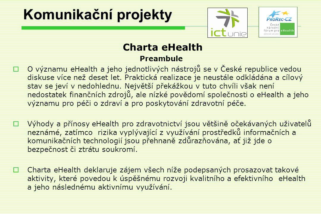 Komunikační projekty Charta eHealth Preambule  O významu eHealth a jeho jednotlivých nástrojů se v České republice vedou diskuse více než deset let.