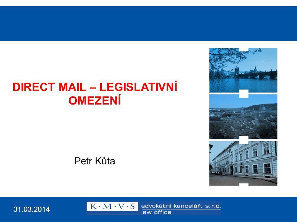 Reklamní právo v prax Oi Mgr. Libor Štajer, advokát DIRECT MAIL – LEGISLATIVNÍ OMEZENÍ Petr Kůta 31.03.2014