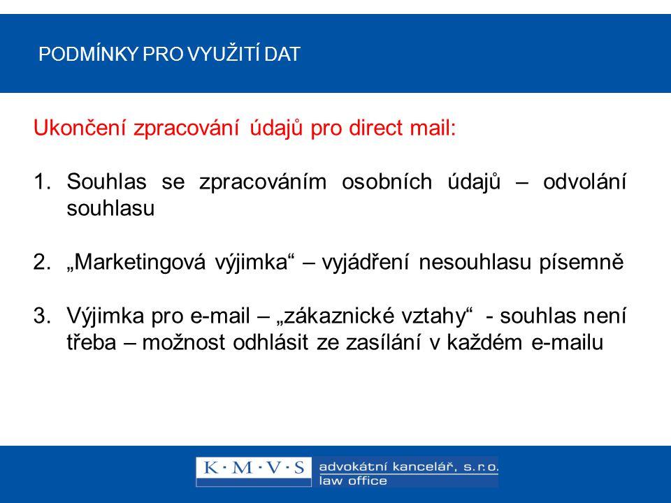 """PODMÍNKY PRO VYUŽITÍ DAT Ukončení zpracování údajů pro direct mail: 1.Souhlas se zpracováním osobních údajů – odvolání souhlasu 2.""""Marketingová výjimk"""