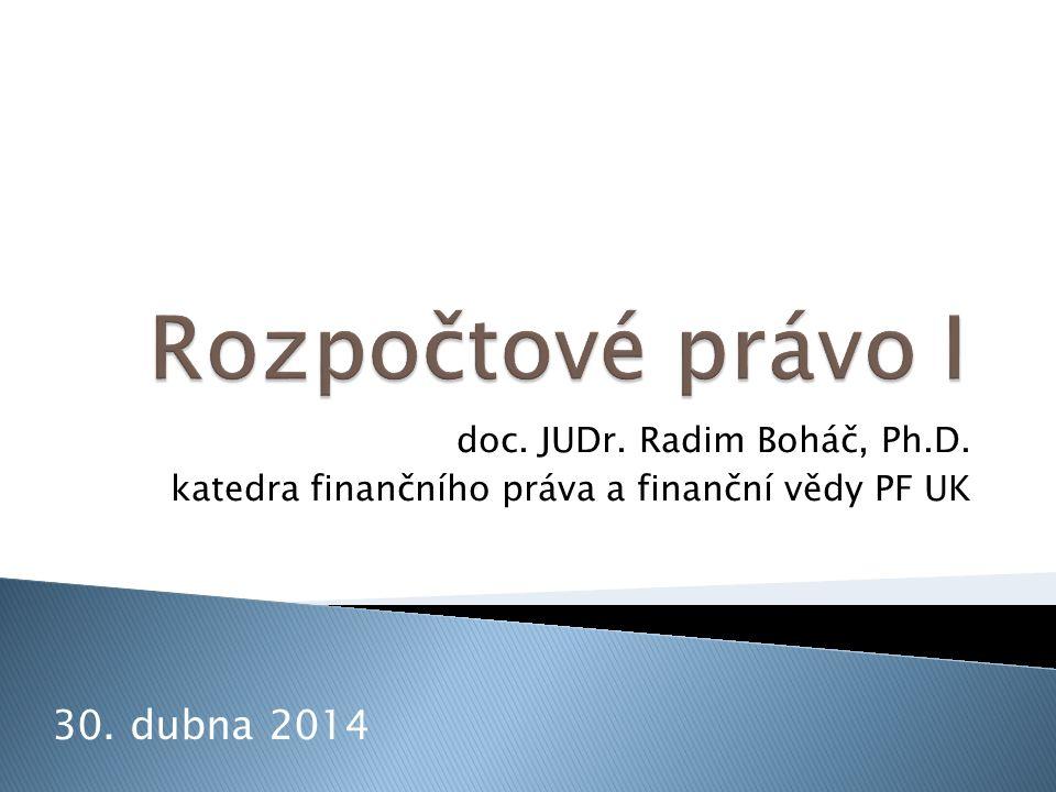 doc. JUDr. Radim Boháč, Ph.D. katedra finančního práva a finanční vědy PF UK 30. dubna 2014