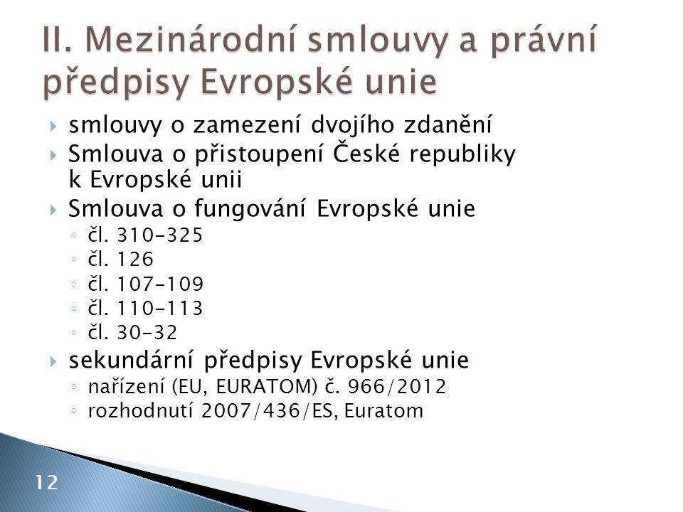  smlouvy o zamezení dvojího zdanění  Smlouva o přistoupení České republiky k Evropské unii  Smlouva o fungování Evropské unie ◦ čl. 310-325 ◦ čl. 1