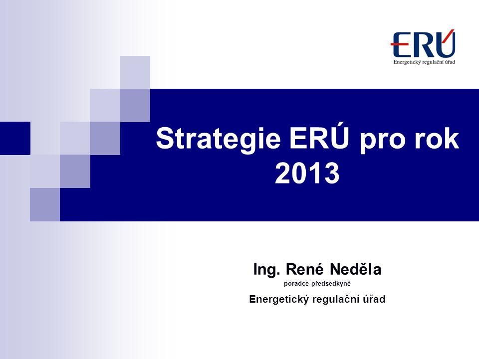 Strategie ERÚ pro rok 2013 Ing. René Neděla poradce předsedkyně Energetický regulační úřad