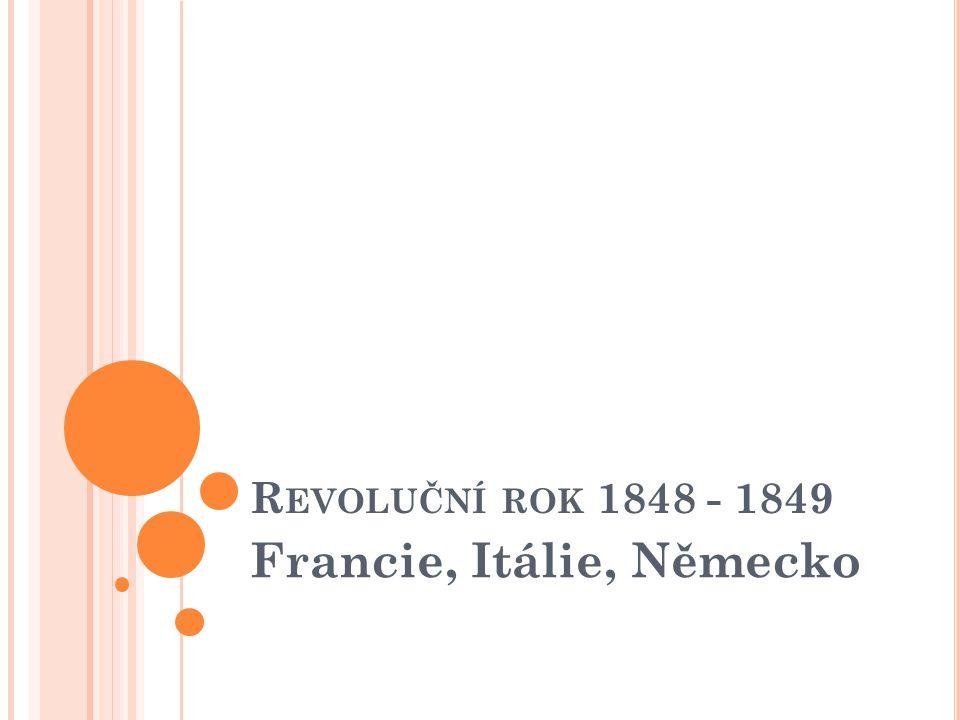 R EVOLUČNÍ ROK 1848 - 1849 Francie, Itálie, Německo
