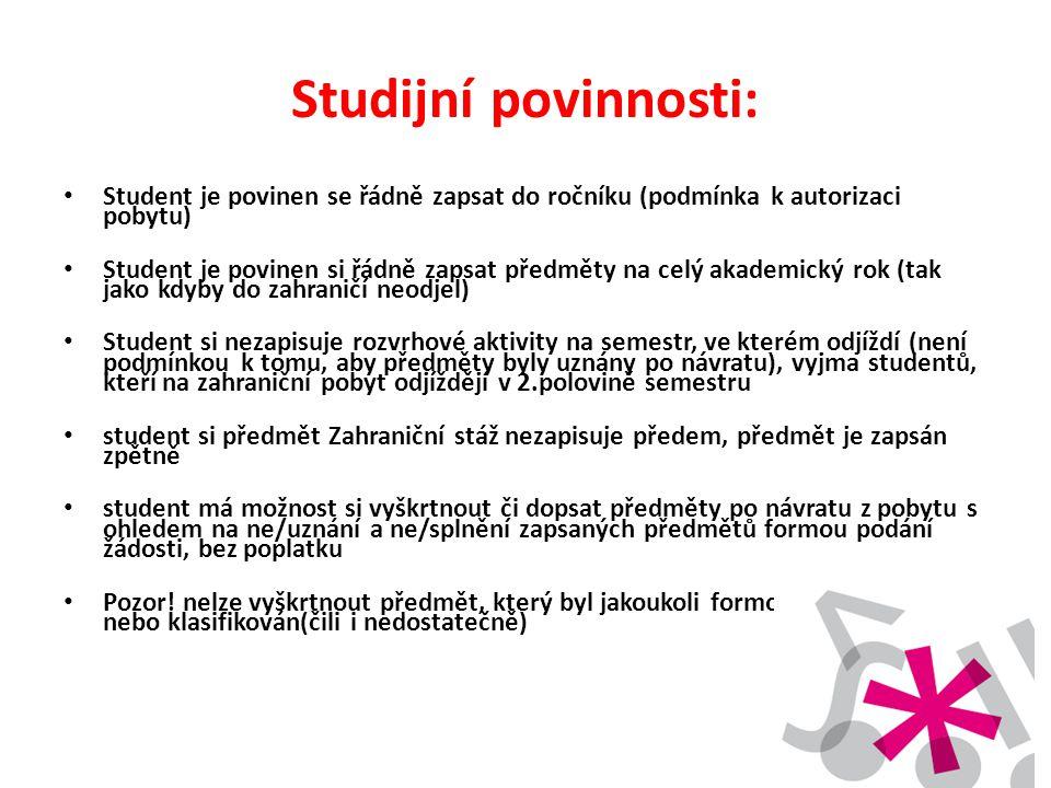 Studijní povinnosti: • Student je povinen se řádně zapsat do ročníku (podmínka k autorizaci pobytu) • Student je povinen si řádně zapsat předměty na c