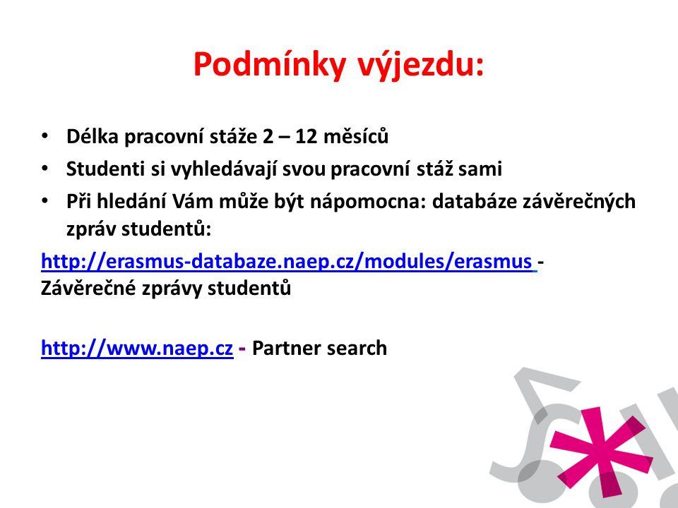 Podmínky výjezdu: • Délka pracovní stáže 2 – 12 měsíců • Studenti si vyhledávají svou pracovní stáž sami • Při hledání Vám může být nápomocna: databáz