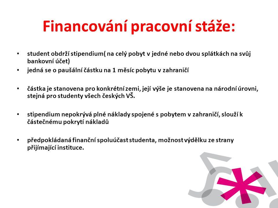 Financování pracovní stáže: • student obdrží stipendium( na celý pobyt v jedné nebo dvou splátkách na svůj bankovní účet) • jedná se o paušální částku