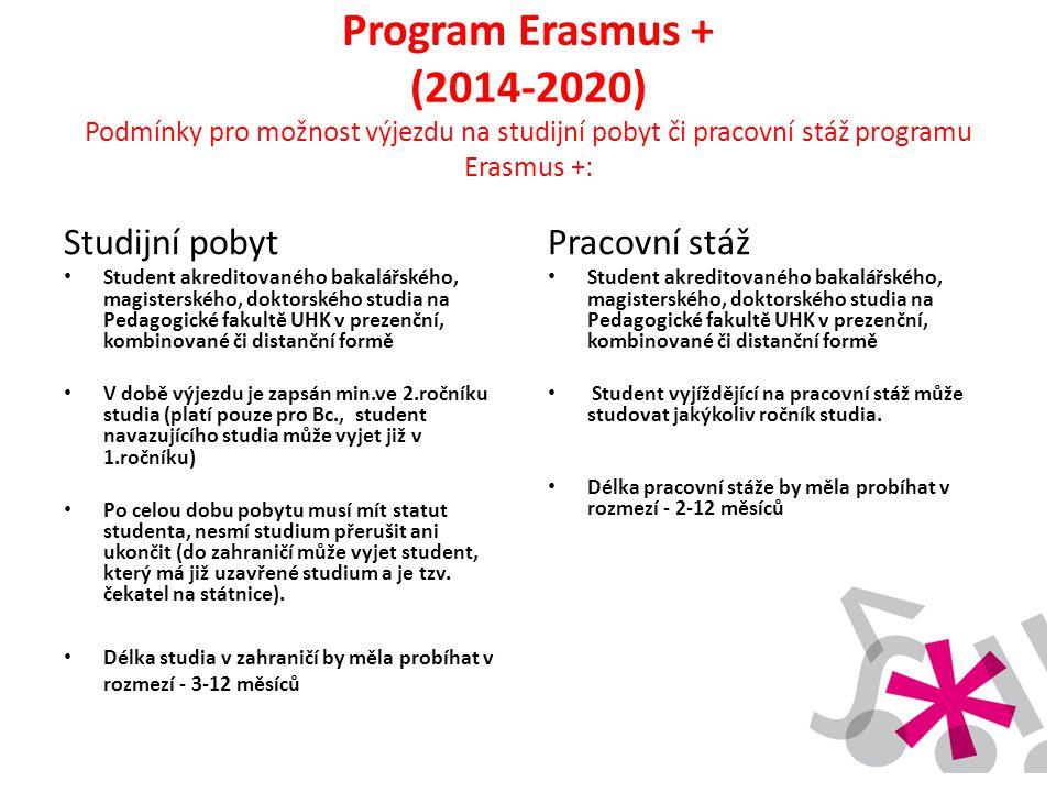 Program Erasmus + (2014-2020) Podmínky pro možnost výjezdu na studijní pobyt či pracovní stáž programu Erasmus +: Studijní pobyt • Student akreditovan