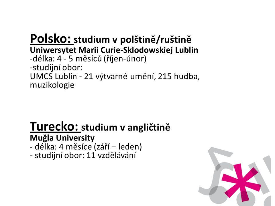 Polsko: studium v polštině/ruštině Uniwersytet Marii Curie-Sklodowskiej Lublin -délka: 4 - 5 měsíců (říjen-únor) -studijní obor: UMCS Lublin - 21 výtv