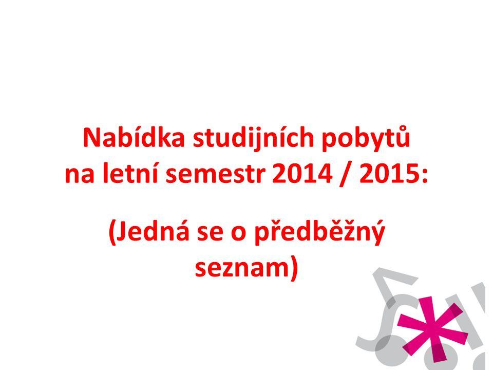 Nabídka studijních pobytů na letní semestr 2014 / 2015: (Jedná se o předběžný seznam)