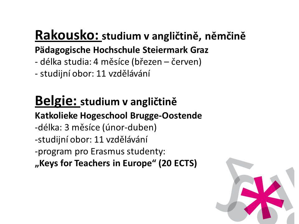 Rakousko: studium v angličtině, němčině Pädagogische Hochschule Steiermark Graz - délka studia: 4 měsíce (březen – červen) - studijní obor: 11 vzděláv