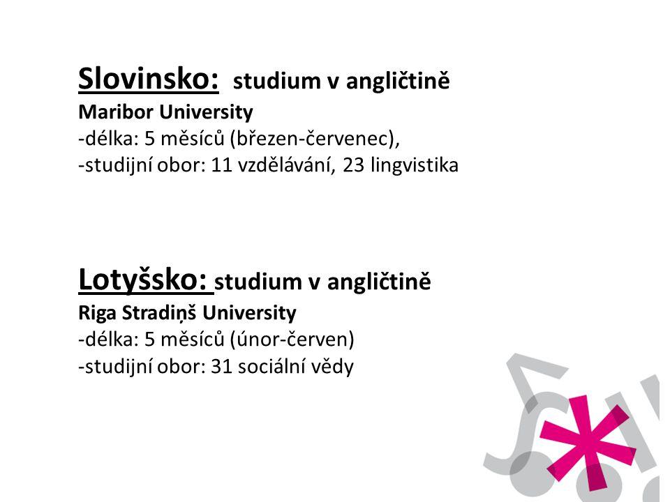 Slovinsko: studium v angličtině Maribor University -délka: 5 měsíců (březen-červenec), -studijní obor: 11 vzdělávání, 23 lingvistika Lotyšsko: studium
