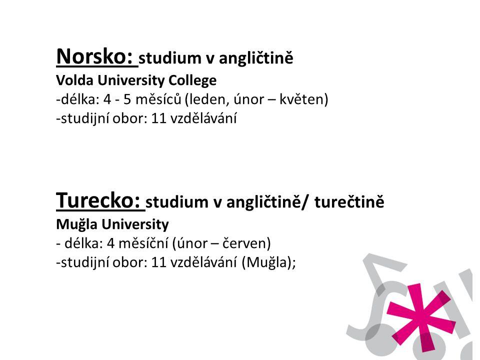 Norsko: studium v angličtině Volda University College -délka: 4 - 5 měsíců (leden, únor – květen) -studijní obor: 11 vzdělávání Turecko: studium v ang