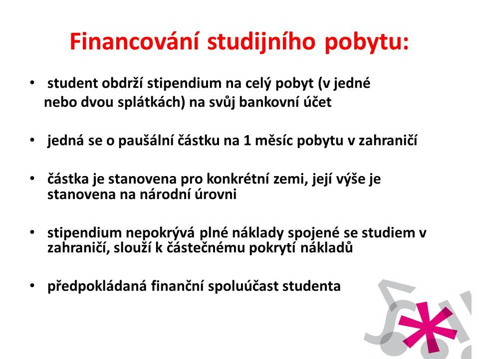 Financování studijního pobytu: • student obdrží stipendium na celý pobyt (v jedné nebo dvou splátkách) na svůj bankovní účet • jedná se o paušální čás