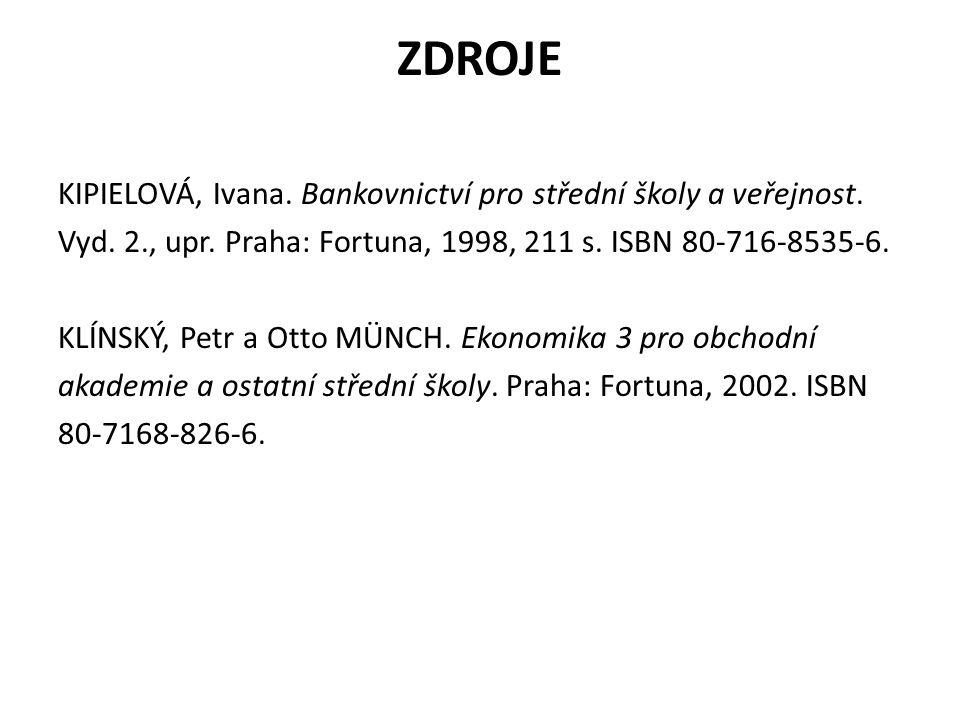 ZDROJE KIPIELOVÁ, Ivana. Bankovnictví pro střední školy a veřejnost. Vyd. 2., upr. Praha: Fortuna, 1998, 211 s. ISBN 80-716-8535-6. KLÍNSKÝ, Petr a Ot