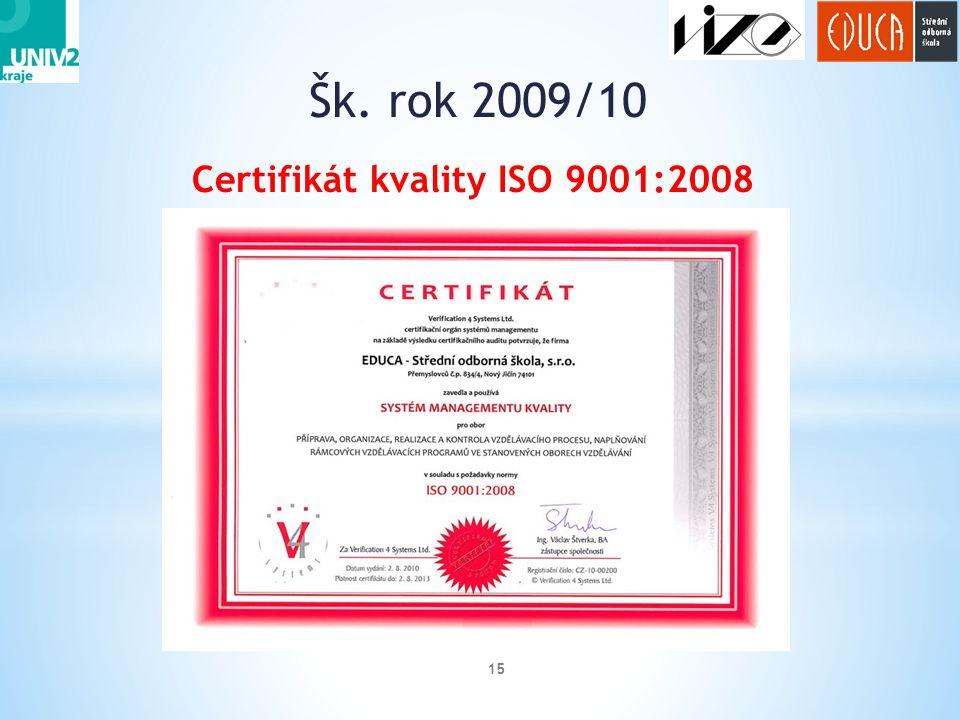 Šk. rok 2009/10 15 Certifikát kvality ISO 9001:2008