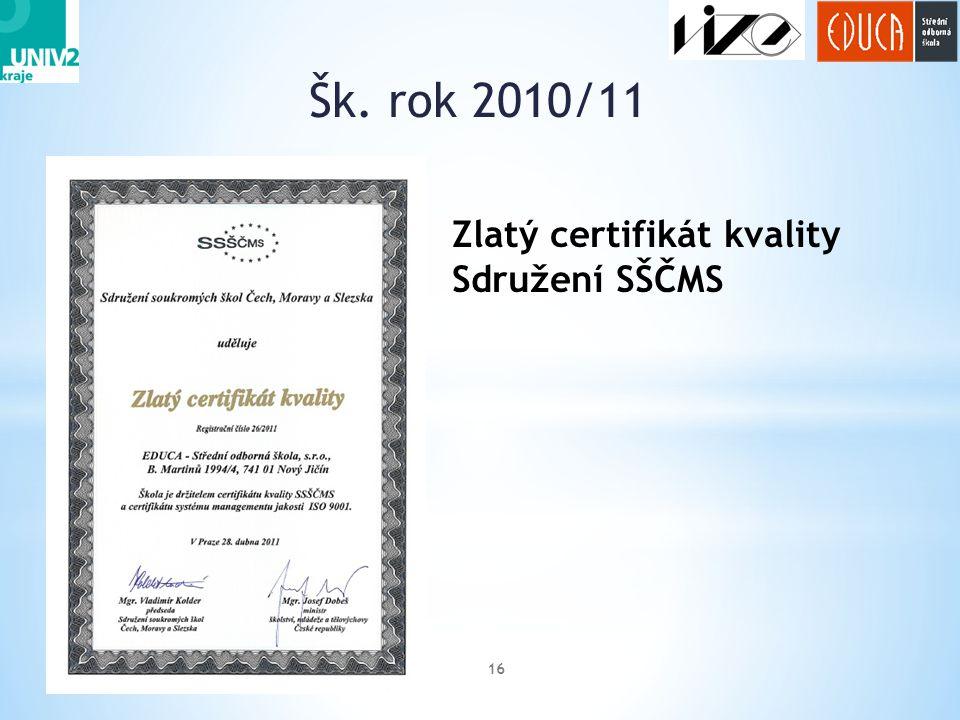 Šk. rok 2010/11 16 Zlatý certifikát kvality Sdružení SŠČMS