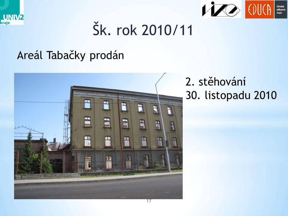 Šk. rok 2010/11 17 2. stěhování 30. listopadu 2010 Areál Tabačky prodán