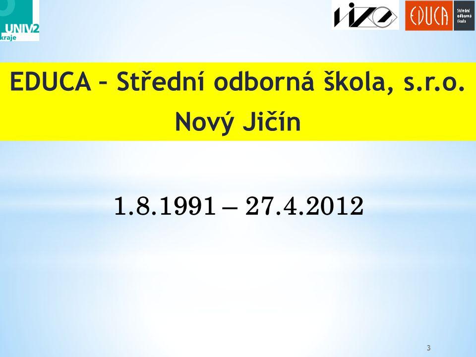 EDUCA – Střední odborná škola, s.r.o. Nový Jičín 3 1.8.1991 – 27.4.2012