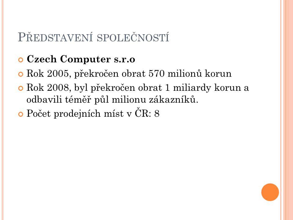P ŘEDSTAVENÍ SPOLEČNOSTÍ Czech Computer s.r.o Rok 2005, překročen obrat 570 milionů korun Rok 2008, byl překročen obrat 1 miliardy korun a odbavili téměř půl milionu zákazníků.