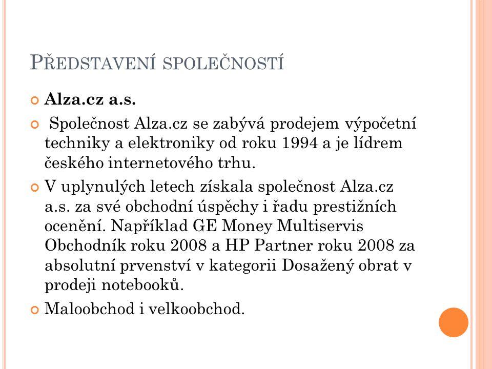 P ŘEDSTAVENÍ SPOLEČNOSTÍ Alza.cz a.s. Společnost Alza.cz se zabývá prodejem výpočetní techniky a elektroniky od roku 1994 a je lídrem českého internet