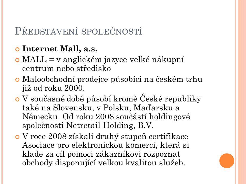 P ŘEDSTAVENÍ SPOLEČNOSTÍ Internet Mall, a.s. MALL = v anglickém jazyce velké nákupní centrum nebo středisko Maloobchodní prodejce působící na českém t