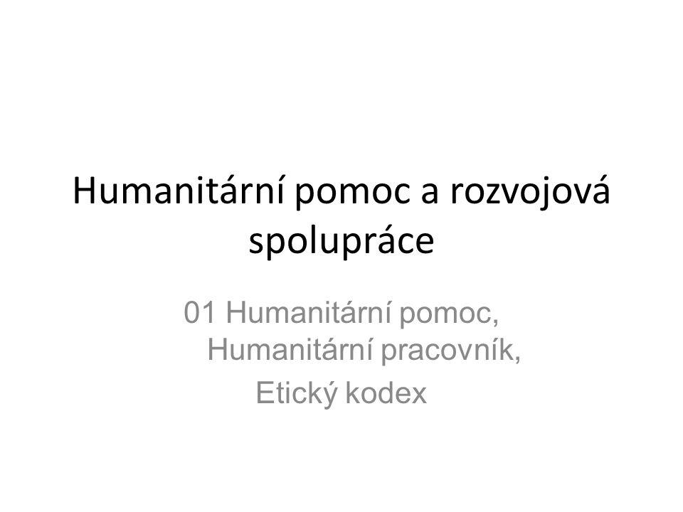 Humanitární pomoc a rozvojová spolupráce 01 Humanitární pomoc, Humanitární pracovník, Etický kodex