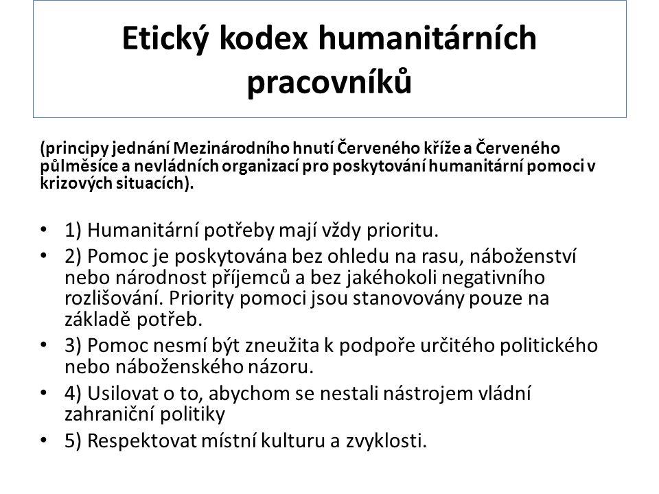 Etický kodex humanitárních pracovníků (principy jednání Mezinárodního hnutí Červeného kříže a Červeného půlměsíce a nevládních organizací pro poskytování humanitární pomoci v krizových situacích).