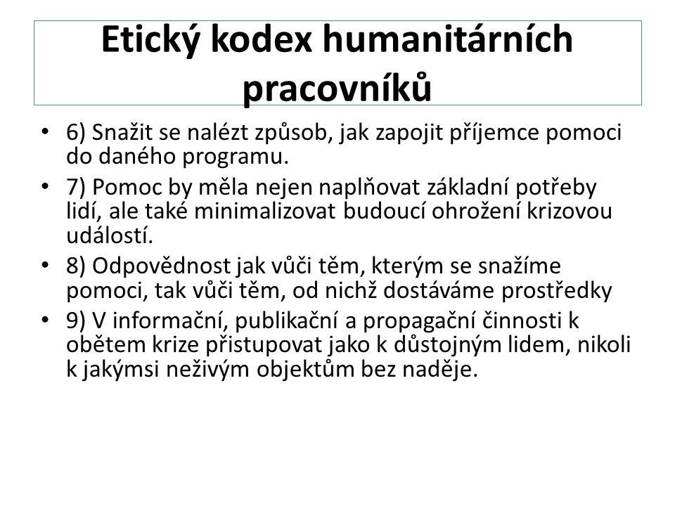 Etický kodex humanitárních pracovníků • 6) Snažit se nalézt způsob, jak zapojit příjemce pomoci do daného programu.