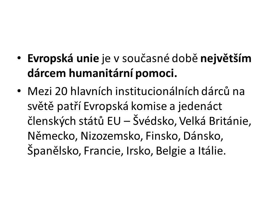 • Evropská unie je v současné době největším dárcem humanitární pomoci.