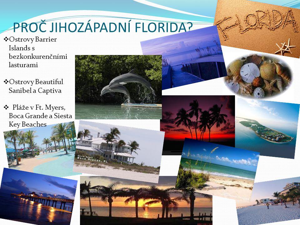 PROČ JIHOZÁPADNÍ FLORIDA?  Ostrovy Barrier Islands s bezkonkurenčními lasturami  Ostrovy Beautiful Sanibel a Captiva  Pláže v Ft. Myers, Boca Grand