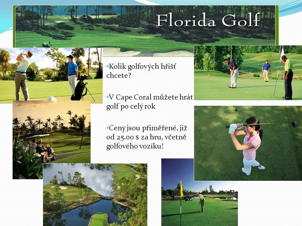 • Kolik golfových hřišť chcete? • V Cape Coral můžete hrát golf po celý rok • Ceny jsou přiměřené, již od 25.00 $ za hru, včetně golfového vozíku!