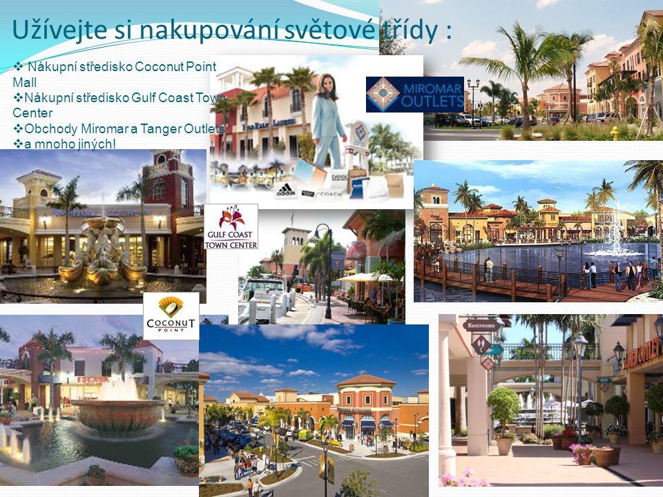  Nákupní středisko Coconut Point Mall  Nákupní středisko Gulf Coast Town Center  Obchody Miromar a Tanger Outlets  a mnoho jiných! Užívejte si nak