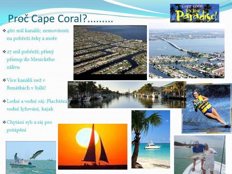 Proč Cape Coral?.........  460 mil kanálů; nemovitosti na pobřeží řeky a moře  27 mil pobřeží; přímý přístup do Mexického zálivu  Více kanálů než v