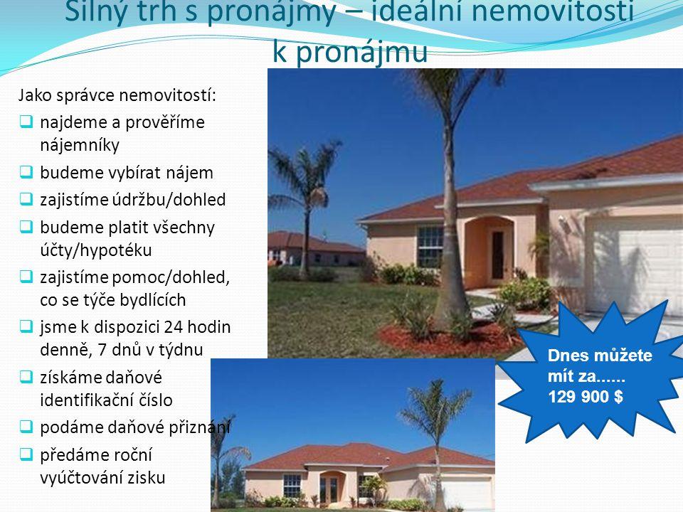 Silný trh s pronájmy – ideální nemovitosti k pronájmu Dnes můžete mít za...... 129 900 $ Jako správce nemovitostí:  najdeme a prověříme nájemníky  b