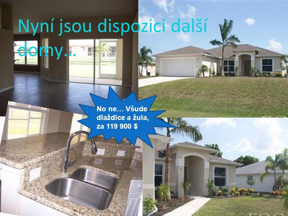 Nyní jsou dispozici další domy… No ne… Všude dlaždice a žula, za 119 900 $