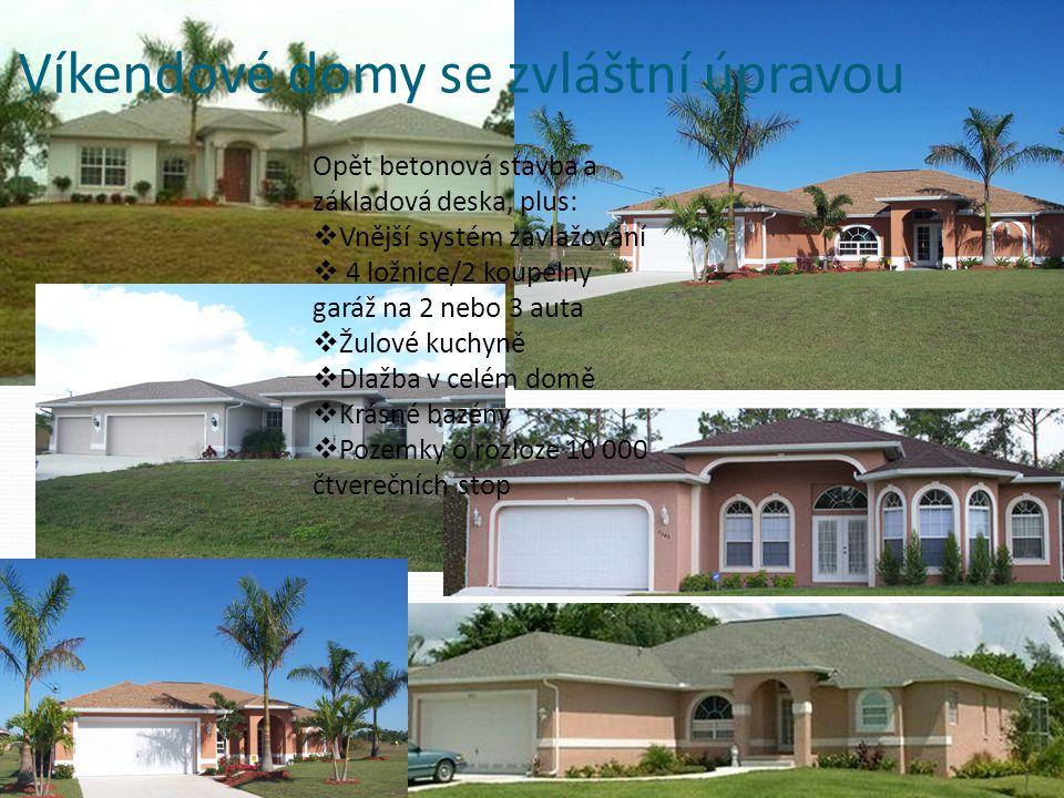Víkendové domy se zvláštní úpravou Opět betonová stavba a základová deska, plus:  Vnější systém zavlažování  4 ložnice/2 koupelny garáž na 2 nebo 3