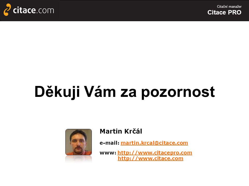 Citační manažer Citace PRO Děkuji Vám za pozornost Martin Krčál e-mail: martin.krcal@citace.commartin.krcal@citace.com www: http://www.citacepro.comhttp://www.citacepro.com http://www.citace.com