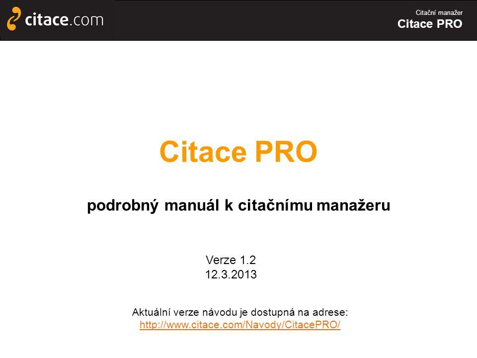 Citační manažer Citace PRO podrobný manuál k citačnímu manažeru Aktuální verze návodu je dostupná na adrese: http://www.citace.com/Navody/CitacePRO/ Verze 1.2 12.3.2013