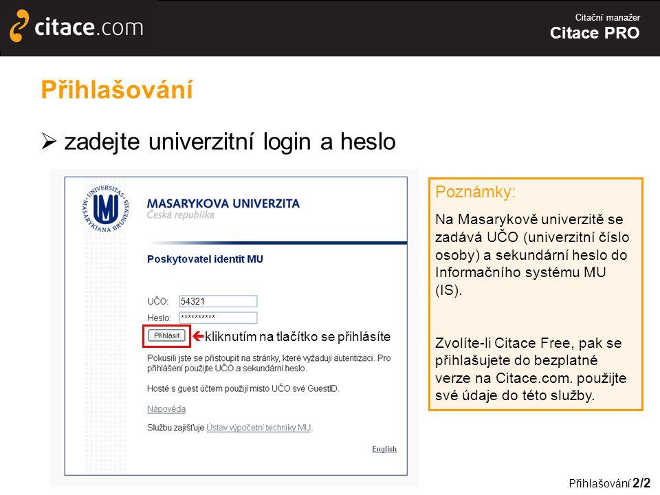 Citační manažer Citace PRO Přihlašování  zadejte univerzitní login a heslo Poznámky: Na Masarykově univerzitě se zadává UČO (univerzitní číslo osoby) a sekundární heslo do Informačního systému MU (IS).