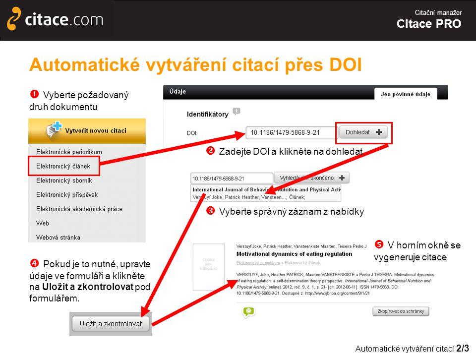 Citační manažer Citace PRO Automatické vytváření citací přes DOI  Vyberte správný záznam z nabídky 10.1186/1479-5868-9-21  Zadejte DOI a klikněte na dohledat  Vyberte požadovaný druh dokumentu Automatické vytváření citací 2/3  Pokud je to nutné, upravte údaje ve formuláři a klikněte na Uložit a zkontrolovat pod formulářem.