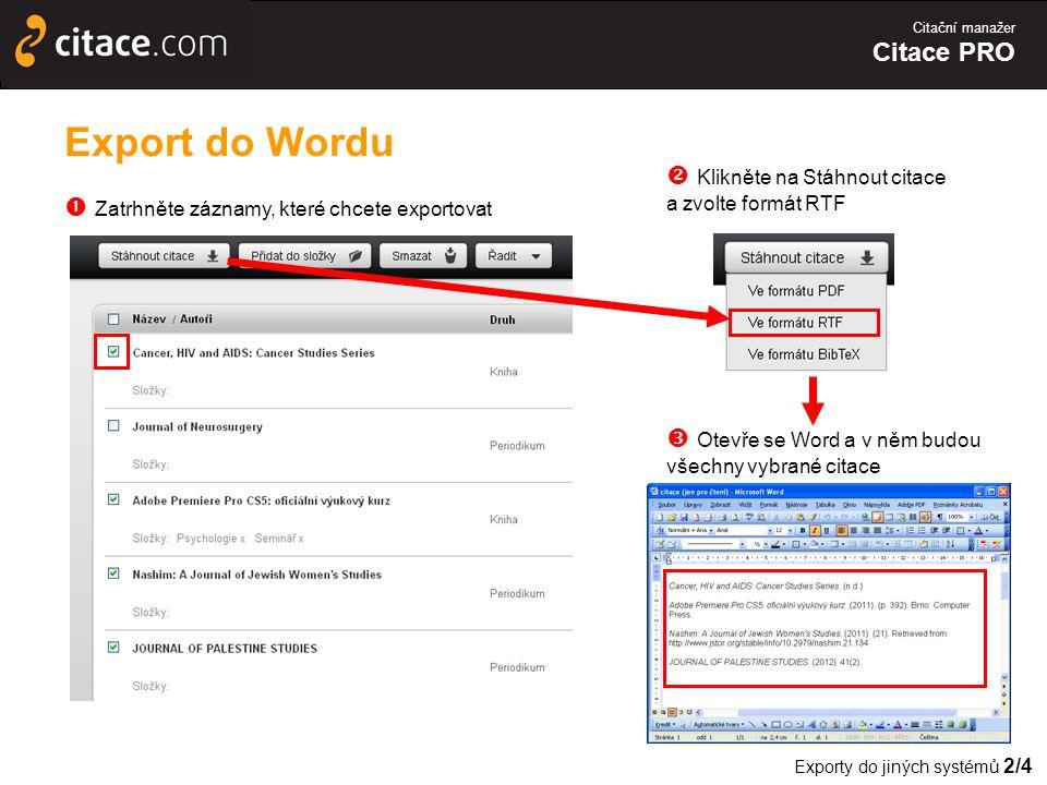 Citační manažer Citace PRO Export do Wordu  Zatrhněte záznamy, které chcete exportovat Exporty do jiných systémů 2/4  Otevře se Word a v něm budou všechny vybrané citace  Klikněte na Stáhnout citace a zvolte formát RTF