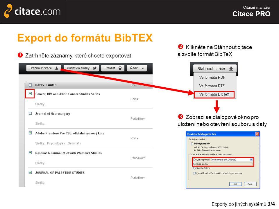 Citační manažer Citace PRO Export do formátu BibTEX  Zatrhněte záznamy, které chcete exportovat Exporty do jiných systémů 3/4  Zobrazí se dialogové okno pro uložení nebo otevření souboru s daty  Klikněte na Stáhnout citace a zvolte formát BibTeX