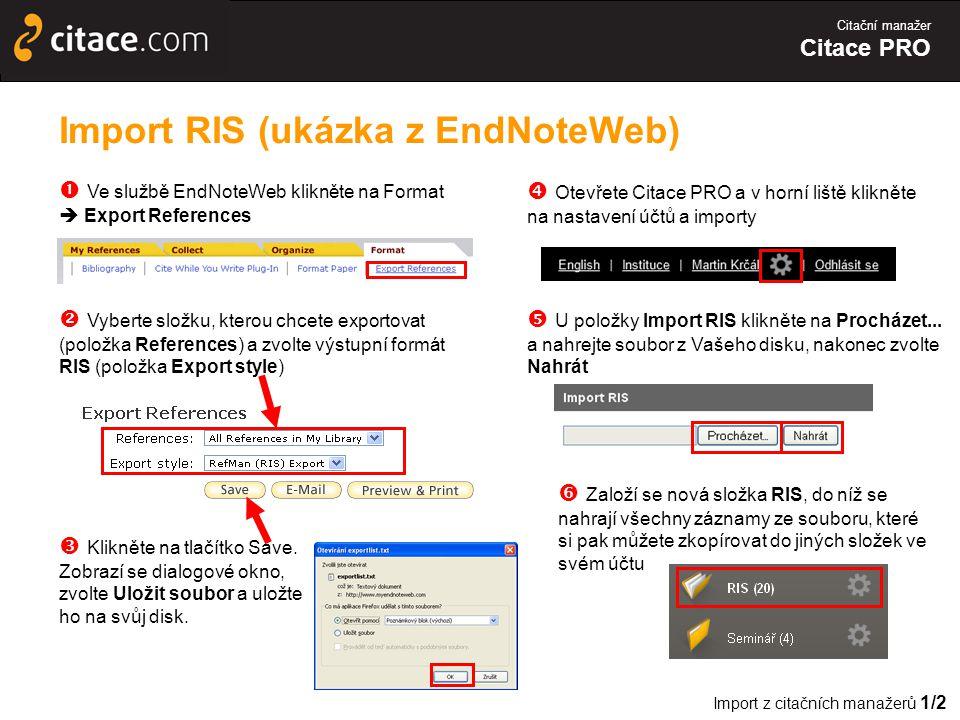 Citační manažer Citace PRO Import RIS (ukázka z EndNoteWeb)  Ve službě EndNoteWeb klikněte na Format  Export References  Vyberte složku, kterou chcete exportovat (položka References) a zvolte výstupní formát RIS (položka Export style)  Klikněte na tlačítko Save.