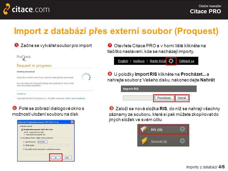 Citační manažer Citace PRO Import z databází přes externí soubor (Proquest)  Začne se vytvářet soubor pro import  Poté se zobrazí dialogové okno s možností uložení souboru na disk  Otevřete Citace PRO a v horní liště klikněte na tlačítko nastavení, kde se nacházejí importy.