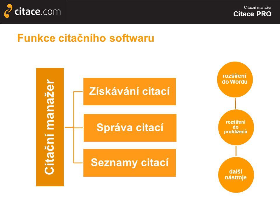 Citační manažer Citace PRO Funkce citačního softwaru Citační manažer Získávání citací Správa citací Seznamy citací rozšíření do prohlížečů rozšíření do Wordu další nástroje